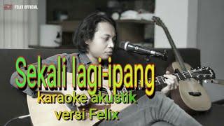 Download Sekali lagi-ipang lazuardi(karaoke akustik) felix irwan