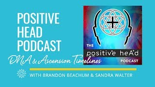 Positive Head Podcast - DNA, Ascension & Timelines with Brandon Beachum & Sandra Walter