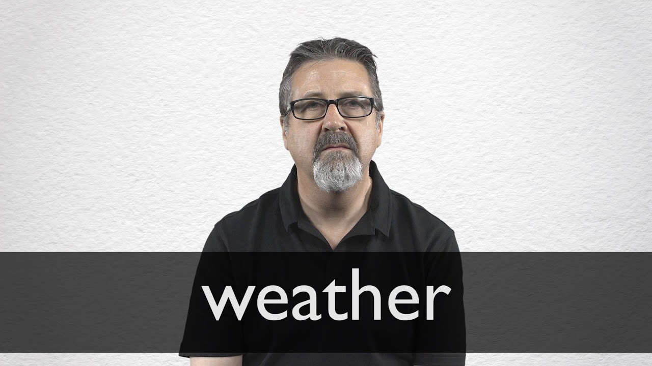 Weather definition and meaning | Collins English Dictionary