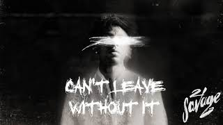 [3.17 MB] 21 Savage - Can't Leave Without It (Official Audio)