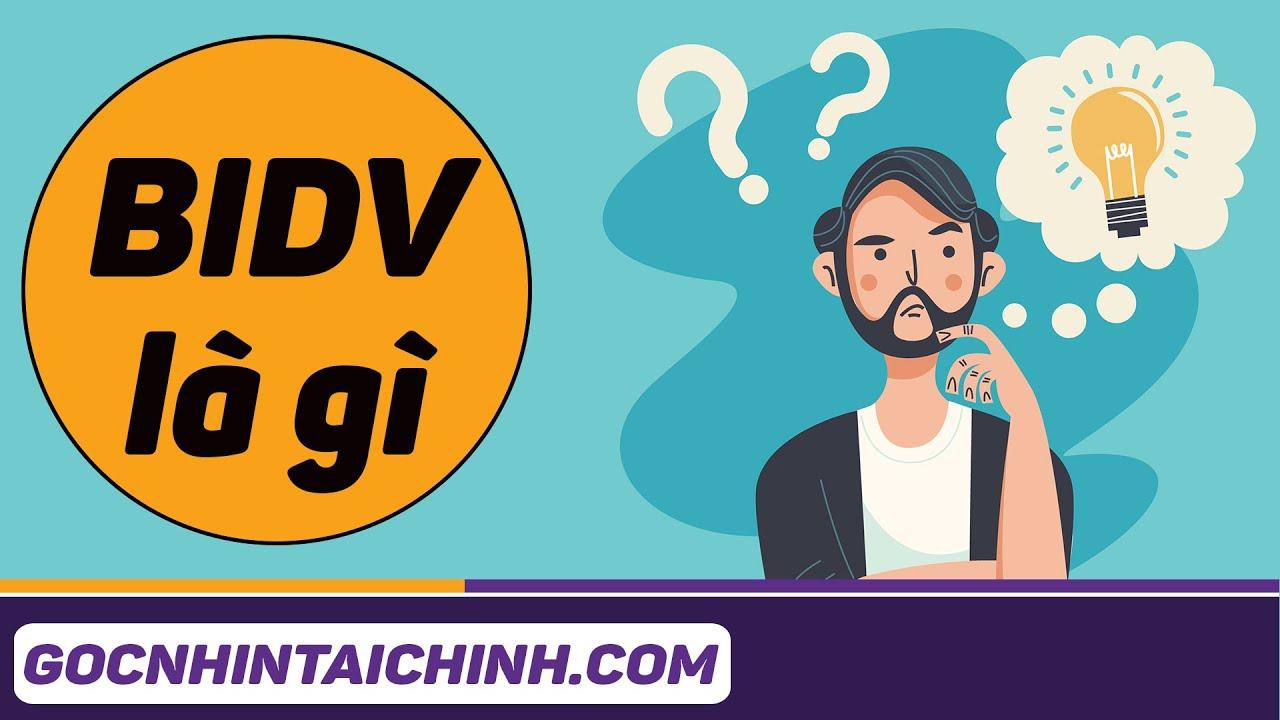 👉 BIDV là ngân hàng gì, có uy tín hay không – Gocnhintaichinh.com