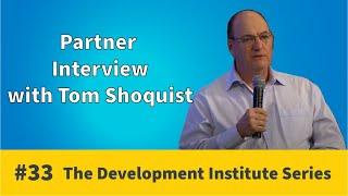 Partner Interview - Tom Shoquist | Development Institute