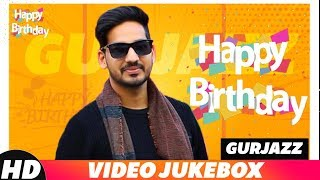 Birthday Wish | Gurjazz | Birthday Special Jukebox | Latest Punjabi Songs 2018 | Speed Records