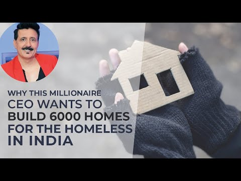 Why This Millionaire CEO Wants to Build 6000 Homes for the Homeless in India