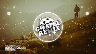 Gambar cover Paulo César Baruk - Ousado Amor (RØGI Remix) [House Gospel]