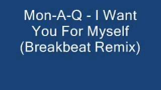 Mon-A-Q - I Want You For Myself (Breakbeat Remix)