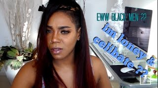 GRWM_ WHY I WOULD NEVER DATE A BLACK MAN?? IM CELIBATE?? SUCCESSFUL MAN OR LOVE