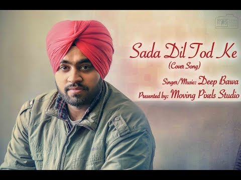 Sada Dil Tod Ke (Cover Song) | Deep Bawa | Moving Pixels Studio | 2017