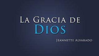 Jeannette Alvarado - La gracia de Dios