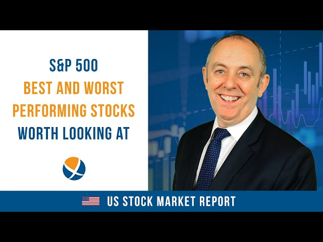S&P 500 Best and Worst Performing Stocks Worth Looking At