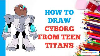 How to Draw Cyborg from Teen Titans in a Few Easy Steps: Drawing Tutorial for Kids and Beginners