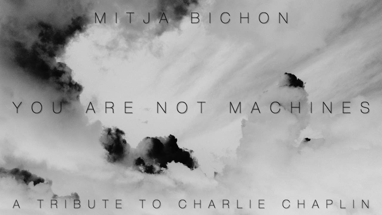 Scusa Ma Tu Suoni you are not machines - mitja bichon [a tribute to charlie chaplin]