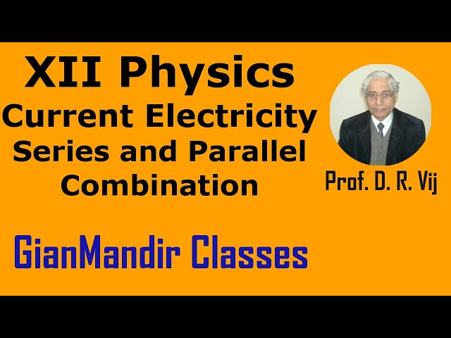 XII Physics | Current Electricity | Series and Parallel Combination by Himanshu Sir
