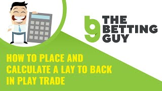 How to place and calculate a Lay to Back In Play Trade