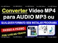 Converter vídeo MP4 para MP3 ou qualquer formato sem instalar programa