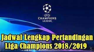 WAJIB CATAT!!! Jadwal Lengkap Pertandingan Liga Champions 2018/2019