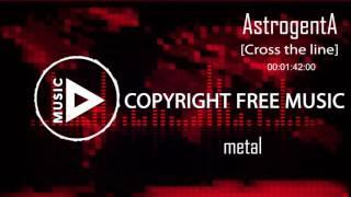 Copyright Free Music - AstrogentA - Cross the line