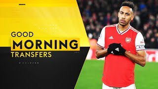 Is Aubameyang on his way to Barcelona?!? | Good Morning Transfers