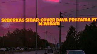 Seberkas sinar-Cover Dava Pratama Ft M.Wisam