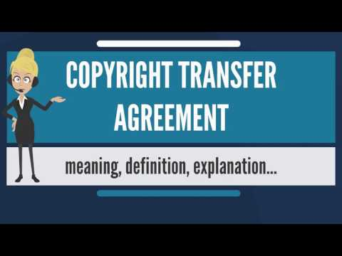 What is COPYRIGHT TRANSFER AGREEMENT? What does COPYRIGHT TRANSFER AGREEMENT mean?