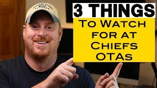 3 things to watch at Chiefs OTAs - 2018 Kansas City Chiefs