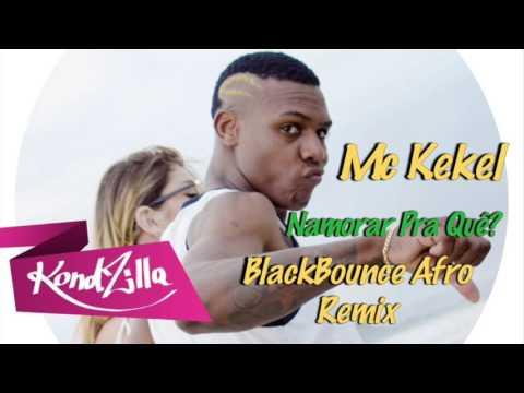 Mc Kekel - Namorar Pra Quê? (BlackBounce Afro Remix)