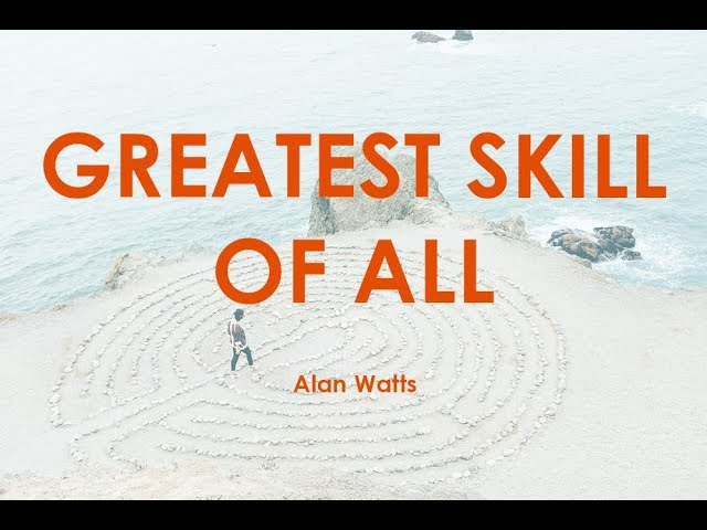 Alan Watts -  The Greatest Skill of All #1