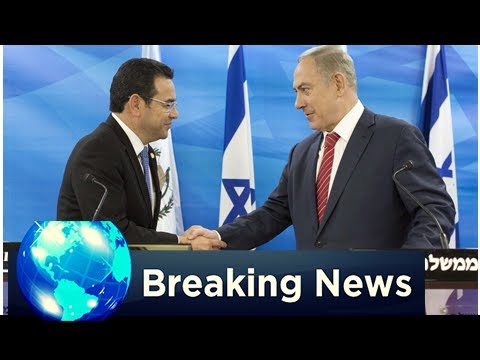 BREAKING: Guatemala to relocate the Embassy to jerusalem israel