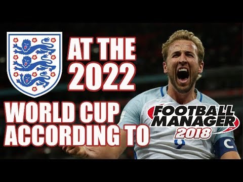 England At The 2022 World Cup According To Football Manager 2018