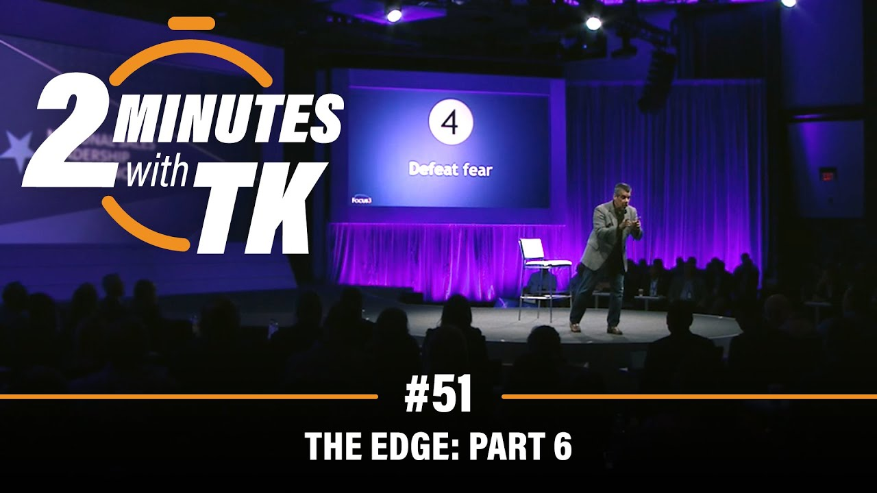 2 Minutes with TK #51: The Edge, Part 6