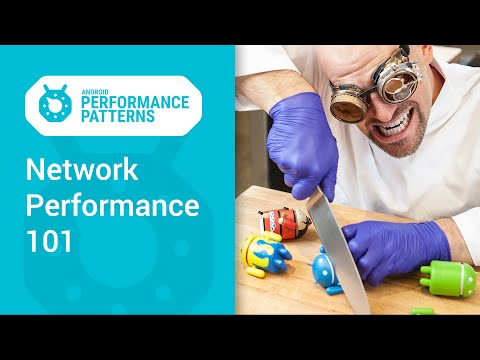 Network Performance 101 (Android Performance Patterns Season 3 ep9)
