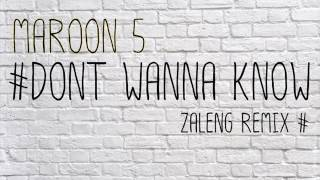 Maroon 5 - Dont Wanna Know [ ZALENG REMIX ]