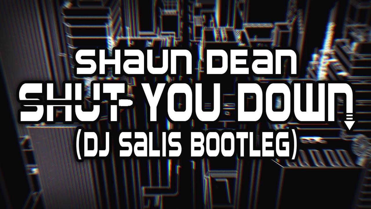 Shaun Dean - Shut You Down ( DJ Salis Bootleg )