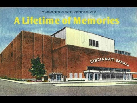 The Cincinnati Gardens; A Lifetime of Memories
