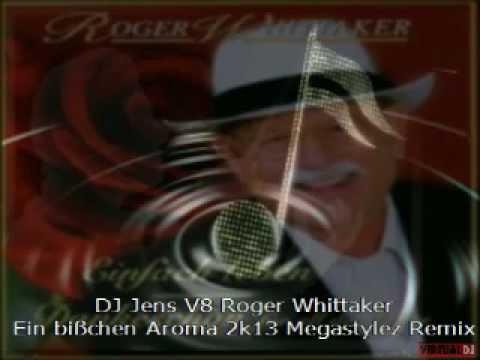 DJ Jens V8 Roger Whittaker - [HD] ★ Ein Bisschen Aroma 2k13 Megastylez Remix ★ [DJ V8].avi