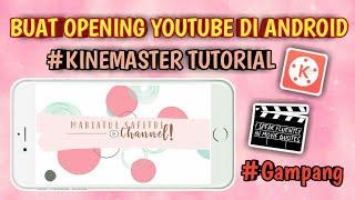 Cara Membuat Intro atau Opening Youtube di Android | KINEMASTER TUTORIAL