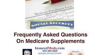 Frequently Asked Questions About Medicare SUPPLEMENTS