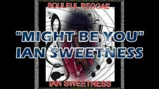 Ian Sweetness -  might be you