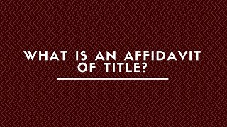 WHAT IS AN AFFIDAVIT OF TITLE ?