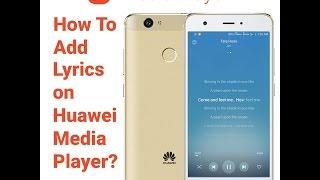 How to Add Lyrics To Huawei Media Player