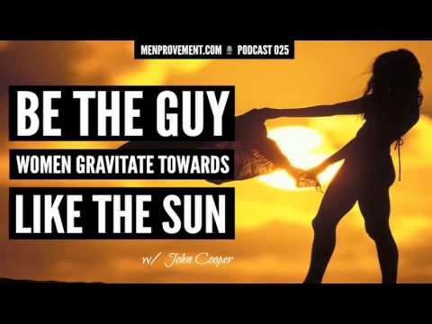Be The Guy Women Gravitate Towards Like The Sun w/ John Cooper