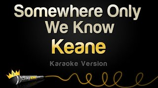 Keane - Somewhere Only We Know (Karaoke Version)