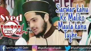 Sarwar kahun ke maliko mola kahun tujhe....Naat by Syed Furqan Ali Qadri Barkaati