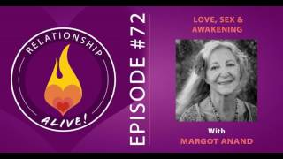 72: Love, Sex, and Awakening with Margot Anand