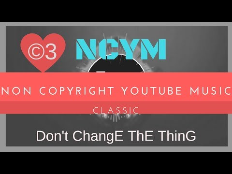 [No Copy Right]-Don't Change A Thing | Classic Music | NCYM.