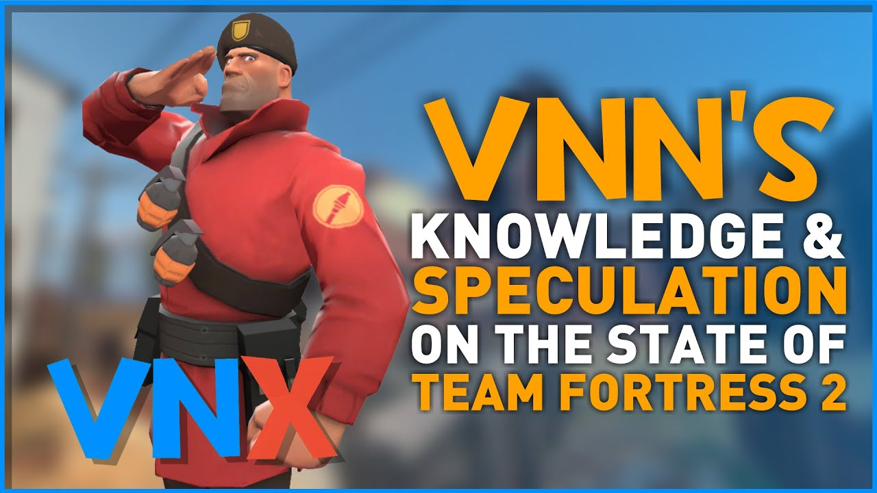 VNN's Knowledge & Speculation on TF2's State