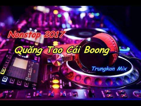 Nonstop 2017 - Quăng Ta Cái Boong (Max Phê) - DJ Trungkon Mix