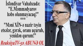 """İsfəndiyar Vahabzadə: """"XİN-də əməliyyatlar oldu. Amma, çox gecdir!"""" - Z.Qəriboğluyla Siyasi reaksiya"""
