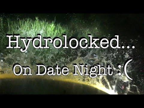Hydrolocked... On Date Night :(