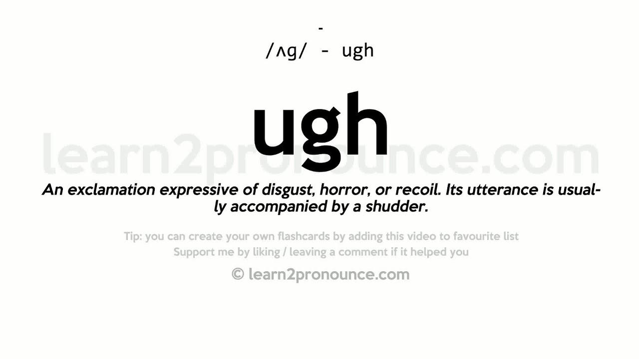 Ugh Pronunciation And Definition